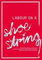 The realities of working in Europe's shoe manufacturing peripheries in Albania, Bosnia-Herzegovina, Macedonia, Poland, Romania and Slovakia.