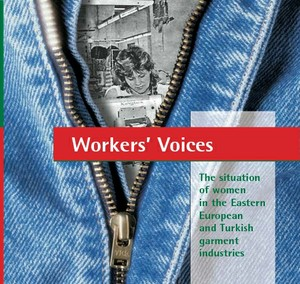 Workers Voices - The situation of women in the Eastern European and Turkish garment industries
