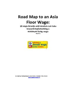 Road Map to an Asia Floor Wage: 10 steps brands and retailers can take toward implementing a minimum living wage